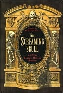 The Screaming Skull and Other Classic Horror Stories by Michael Kelahan