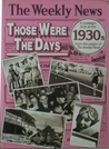 Those Were the Days: A Nostaligic Look at the 1930s from the Pages of the Weekly News