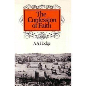 The Confession of Faith: A Handbook of Christian Doctrine Expounding the Westminster Confession