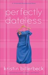 Perfectly Dateless by Kristin Billerbeck
