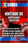 EZ Guides: The Nintendo DS Super Games Collection: Professor Layton and Pandora's Box / The Legend of Zelda: Spirit Tracks / Gran