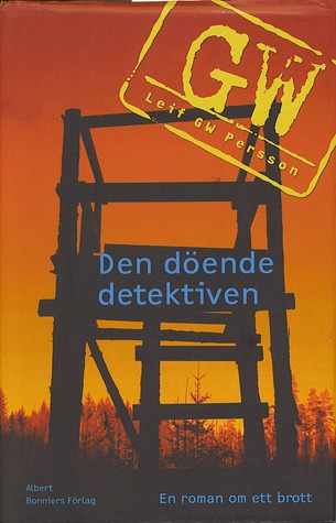 Den döende detektiven by Leif G.W. Persson