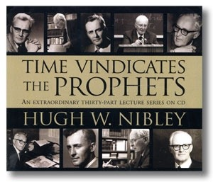 Time Vindicates the Prophets by Hugh Nibley