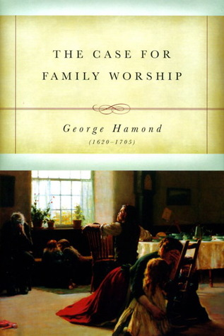 The Case for Family Worship by George Hamond