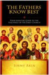 The Fathers Know Best: Your Essential Guide to the Teachings of the Early Church