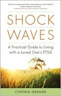 Shock Waves: A Practical Guide to Living with a Loved One's Ptsd: A Practical Guide to Living with a Loved One's Ptsd