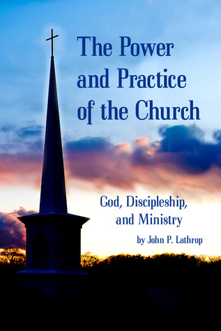 The Power and Practice of the Church: God, Discipleship, and Ministry