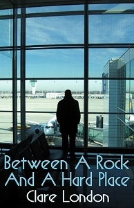 Between a Rock and a Hard Place by Clare London