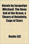 Novels by Jacquelyn Mitchard: The Deep End of the Ocean, A Theory of Relativity, Cage of Stars