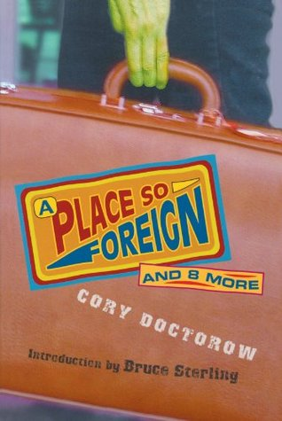 A Place So Foreign and Eight More by Cory Doctorow