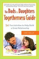 The Dads & Daughters Togetherness Guide: 54 Fun Activities to Help Build a Great Relationship