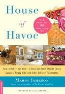 House of Havoc: How to Make - And Keep - A Beautiful Home Despite Cheap Spouses, Messy Kids and Other Difficult Roommates
