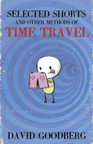 Selected Shorts and Other Methods of Time Travel by David Goodberg
