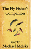 The Fly Fisher's Companion by Michael Melski