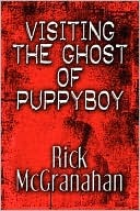 Visiting the Ghost of Puppyboy by Rick McGranahan