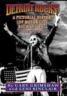 DETROIT ROCKS! A Pictorial History of Motor City Rock and Rol... by Gary Grimshaw