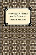 The Twilight of the Idols/The Antichrist