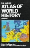 The Anchor Atlas of World History, Vol 1: From the Stone Age to the Eve of the French Revolution