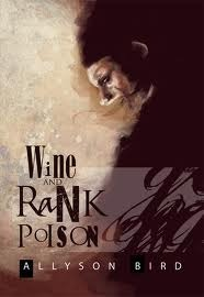 Wine and Rank Poison by Allyson Bird