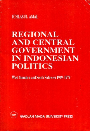Regional and Central Government in Indonesian Politics: West Sumatra and South Sulawesi, 1949-1979