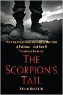 The Scorpion's Tail: The Relentless Rise of Islamic Militants in Pakistan-And How It Threatens America