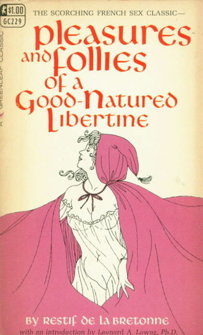 Pleasures and Follies of a Goodnatured Libertine by Restif de la Bretonne