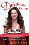 Delicious Dating: The Single Girl's Guide to Decoding Men by Their Wining and Dining Styles