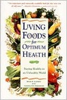 Living Foods for Optimum Health: Your Complete Guide to the Healing Power of Raw Foods