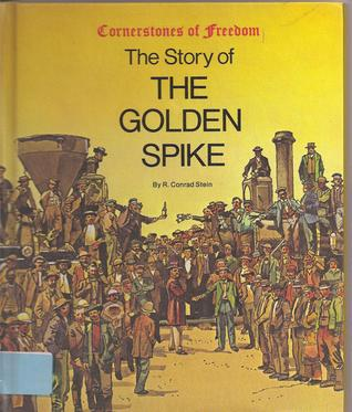 Story of the Golden Spike by R. Conrad Stein