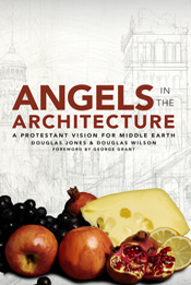 Angels in the Architecture by Douglas Wilson