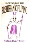 Looking for the Prehispanic Filipino: And Other Essays in Philippine History