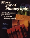 More Joy of Photography: 100 Techniques for More Creative Photographs
