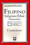 Filipino Indigenous Ethnic Communities:  Patterns, Variations, and Typologies (Anthropology of the Filipino People, #2)