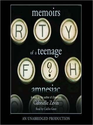 memoirs of a teenage amnesiac by gabrielle zevin � reviews