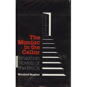 The Maniac In The Cellar: Sensation Novels Of The 1860s