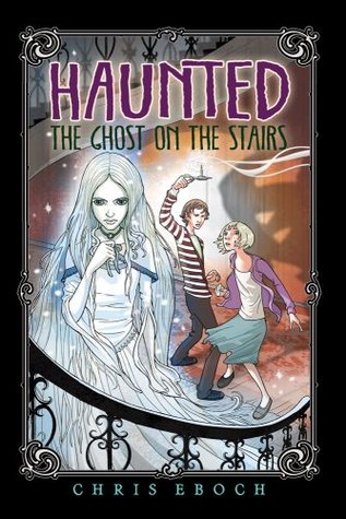 The Ghost on the Stairs by Chris Eboch