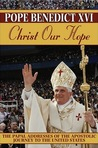 Christ Our Hope: The Papal Addresses of the Apostolic Journey to the United States
