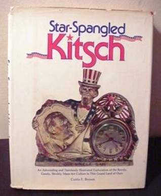 Star-Spangled Kitsch: An astounding and tastelessly illustrated exploration of the bawdy, gaudy, shoddy mass-art culture in this grand land of ours
