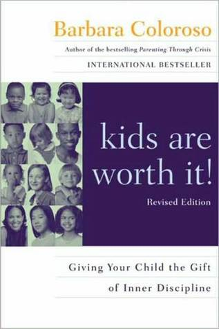 kids are worth it! Revised Edition: Giving Your Child the Gift of Inner Discipline