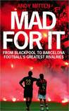 Mad for it: From Blackpool to Barcelona: Football?s Greatest Rivalries