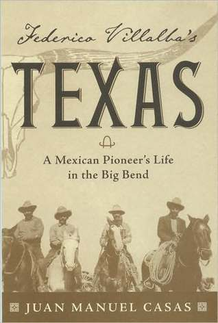 Frederico Villalba's Texas: A Mexican Pioneer's Life in the Big Bend