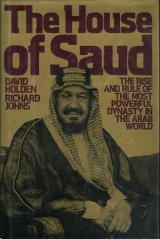 The House of Saud: The Rise and Rule of the Most Powerful Dynasty in the Arab World