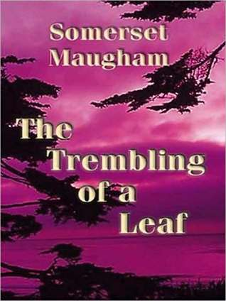 Trembling of a Leaf by W. Somerset Maugham