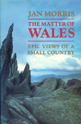 The Matter Of Wales by Jan Morris