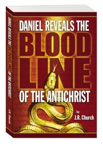 Daniel Reveals the Bloodline of the Antichrist by J.R. Church
