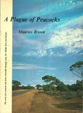 A plague of peacocks: The story of a caravan trip from Australia through Asia the Middle East and Europe