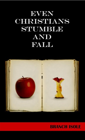 Even Christians Stumble and Fall by Branch Isole