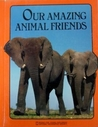 Our Amazing Animal Friends