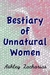 A Bestiary of Unnatural Women