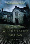 The Girl Who Would Speak for the Dead by Paul Elwork